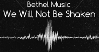 Bethel Music - We Will Nor Be Shaken
